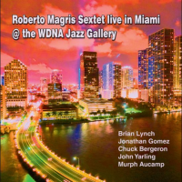 Roberto Magris Sextet Live In Miami @ The WDNA Jazz Gallery