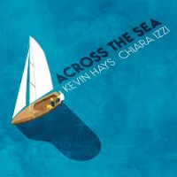 Kevin Hays - Chiara Izzi: Across The Sea