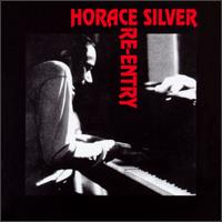 Horace Silver: Re-Entry by Horace Silver