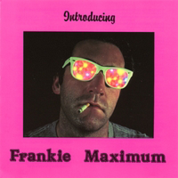 Introducing Frankie Maximum