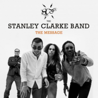 "Read ""Stanley Clarke Band: The Message"" reviewed by Chris Mosey"