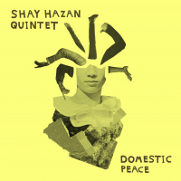 Shay Hazan Quintet - Domestic Peace