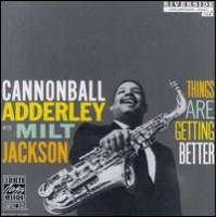"Read ""Cannonball Adderley & Milt Jackson: Things Are Getting Better"" reviewed by C. Michael Bailey"