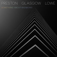 Preston Glasgow Lowe: Something About Rainbows