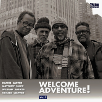 Daniel Carter/Matthew Shipp/William Parker/Gerald Cleaver—Welcome Adventure! Volume 1