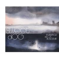 Album Sweet Dog - Puissance de la douceur