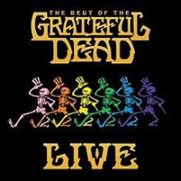 The Best of the Grateful Dead Live by Grateful Dead