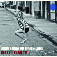 Better Than TV: Song From No Man's Land