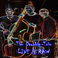 Album Live and Raw by Tim Dvorkin