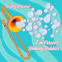 Trombonist And Vocalist Hailey Brinnel Brings New Life To Hidden Gems Of The Heyday Of The Swing Era With Her Debut Album, 'I'm Forever Blowing Bubbles'