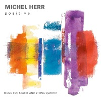 Album Positive: Music For Sextet And String Quartet by Michel Herr