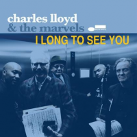 Charles Lloyd and The Marvels: I Long to See You