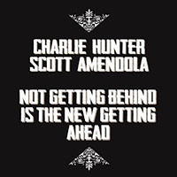 Charlie Hunter—Not Getting Behind is the New Getting Ahead