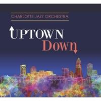 Charlotte Jazz Orchestra: Uptown Down