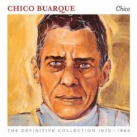 Chico Buarque: Chico Buarque: Chico - The Definitive Collection 1970 - 1984