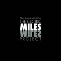 "Read ""Chris Kelsey & What I Say: The Electric Miles Project"" reviewed by Jeff Dayton-Johnson"