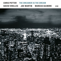 Album The Dreamer Is the Dream by Chris Potter