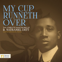 "Read ""My Cup Runneth Over:  The Complete Piano Works of R. Nathaniel Dett"" reviewed by C. Michael Bailey"