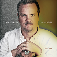 Mike Pope Releases Cold Truth, Warm Heart In May