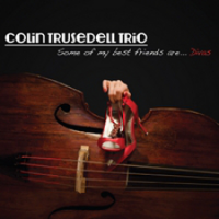 Colin Trusedell Trio: Some of my Best Friends are... Divas