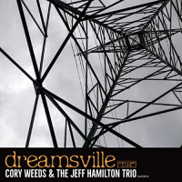 Cory Weeds & the Jeff Hamilton Trio: Dreamsville