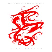 The Daniel Rosenboom Quintet: Fire Keeper