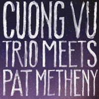 Cuong Vu Trio With Pat Metheny: Cuong Vu Trio Meets Pat Metheny