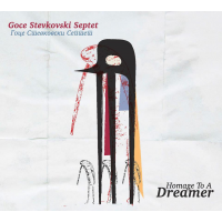 Goce Stevkovski Septet: Homage to a Dreamer