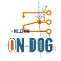 Dielectric by On Dog