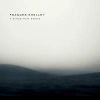 Frances Shelley: A Place That Exists