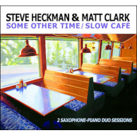 Steve Heckman & Matt Clark: Some Other Time/Slow Café