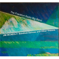 Jim McNeely / Frankfurt Radio Big Band: Barefoot Dances and Other Visions