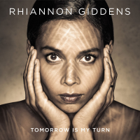Tomorrow Is My Turn by Rhiannon Giddens