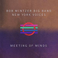 Bob Mintzer Big Band/New York Voices: Meeting Of Minds