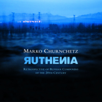 Album RUTHENIA - Retrospective of Russian Composers of the 20th Century by Marko Churnchetz
