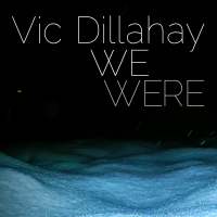 Album We Were by Vic Dillahay