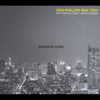 Dan Phillips BKK Trio: Bangkok Edge