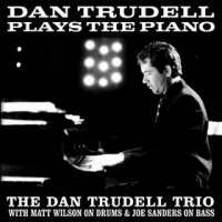 The Dan Trudell Trio: Dan Trudell Plays The Piano