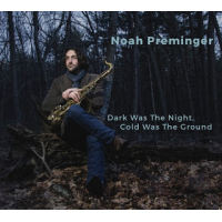 Noah Preminger: Dark Was the Night, Cold Was the Ground