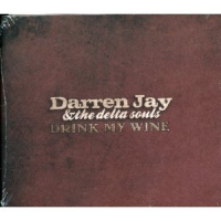 Darren Jay and the Delta Souls: Drink My Wine