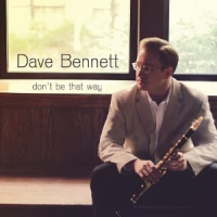 Dave Bennett: Don't Be That Way
