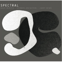 Dave Rempis / Darren Johnston / Larry Ochs: Spectral