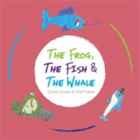 David Dower and Matt Fisher: The Frog, The Fish and The Whale