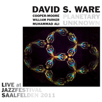 Album Planetary Unknown: Live at Jazzfestival Saalfelden 2011 by David S. Ware