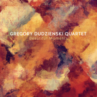 Gregory Dudzienski Quartet: Beautiful Moments