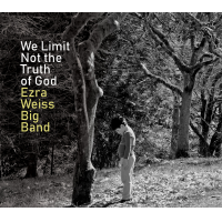 Ezra Weiss Big Band: We Limit Not The Truth of God