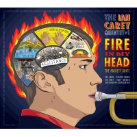 "Trumpeter/Composer Ian Carey's 6th CD, ""Fire In My Head: The Anxiety Suite,"" To Be Released April 24 By Slow & Steady Records"