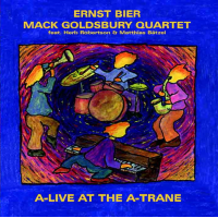"Ernst Bier - Mack Goldsbury Quartet feat. Herb Robertson & Matthias Bätzel -  ""A-Live at the A-Trane"" by Ernst Bier"