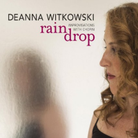 Album Raindrop: Improvisations with Chopin by Deanna Witkowski