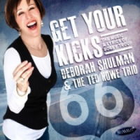 Deborah Shulman & The Ted Howe Trio: Get Your Kicks: The Music and Lyrics of Bobby Troup